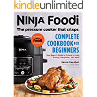 Ninja Foodi: The Pressure Cooker that Crisps: Complete Cookbook for Beginners: Your Expert Guide to Pressure Cook, Air…