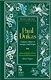 Paul Dukas: Cantatas & Symphonic Music