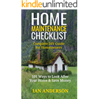 Home Maintenance Checklist: Complete DIY Guide for Homeowners: 101 Ways to Save Money and Look After Your Home