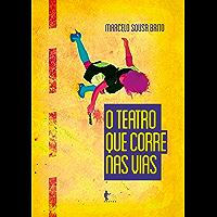 O teatro que corre nas vias (Portuguese Edition)
