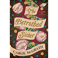The Betrothed Sister: The enthralling portrayal of an exiled princess in 1068 (The Daughters of Hastings Book 3)