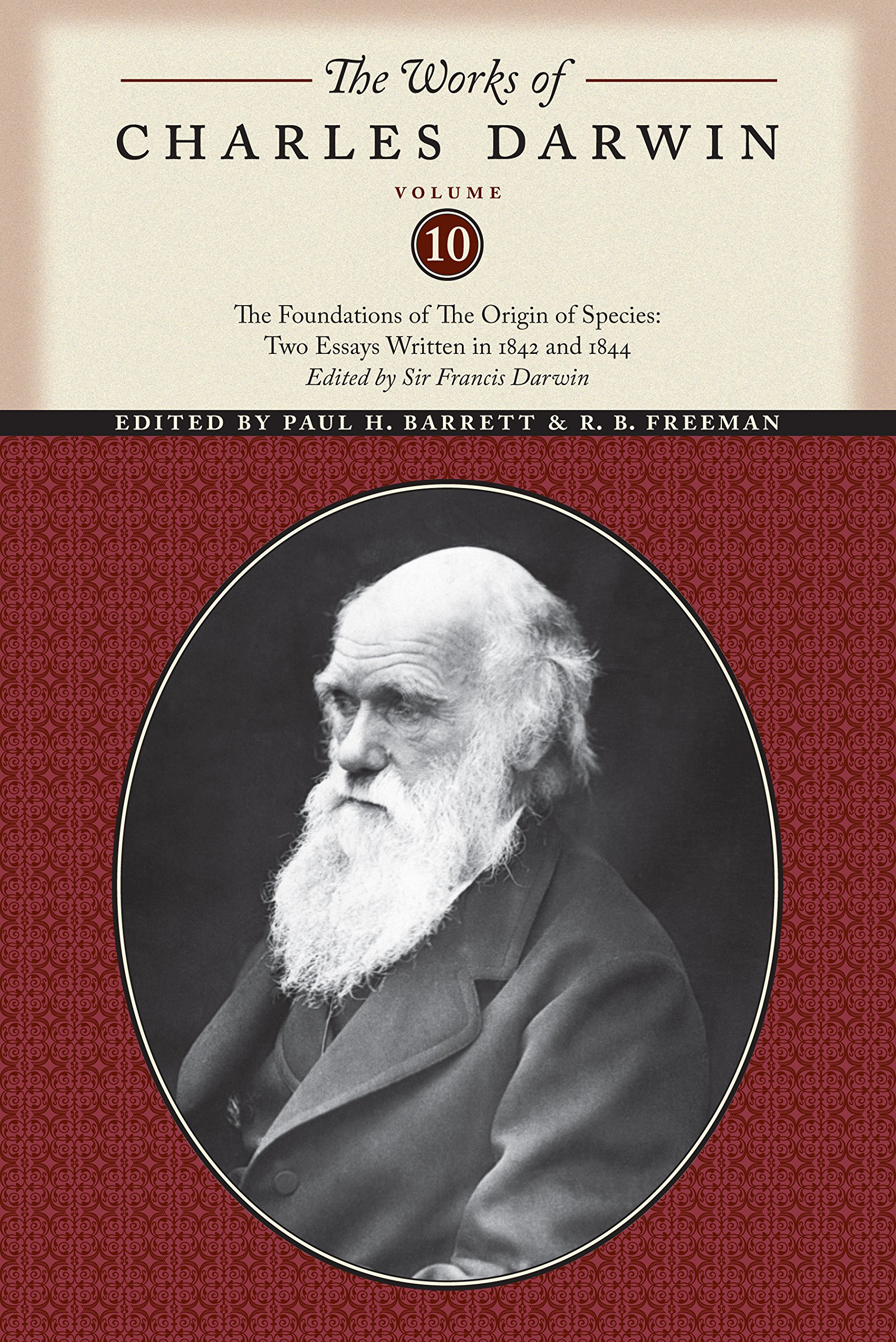 The Works of Charles Darwin, Volume 10: The Foundations of The Origin of the Species: Two Essays Written in 1842 and 1844