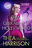 Pia übernimmt Hollywood: Eine Novelle der ALTEN VÖLKER (DIE ALTEN VÖLKER)