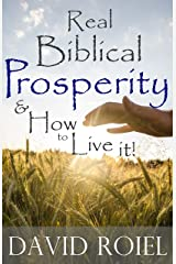 Real Biblical Prosperity and How to Live it! Kindle Edition