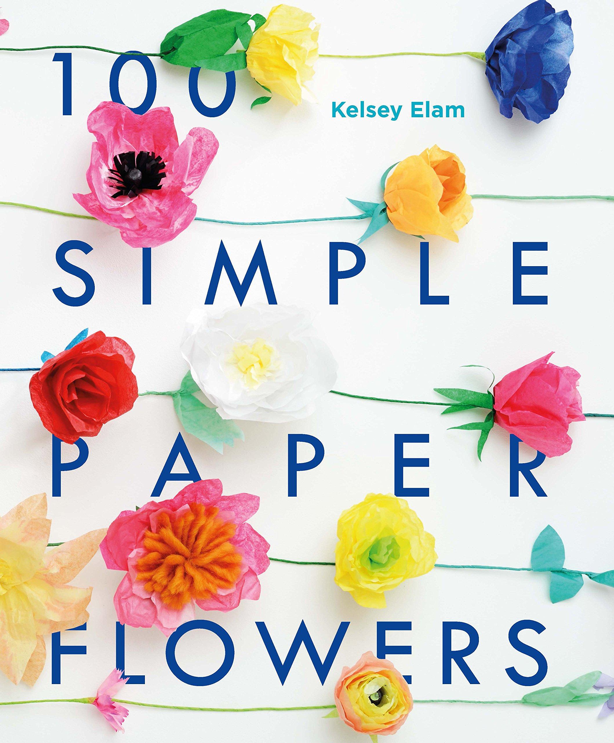 100 Simple Paper Flowers Amazon Kelsey Elam 9781782403081