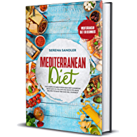 Mediterranean Diet: The Complete Mediterranean Diet Cookbook with Easy-to-Follow and Quick-to-Make Recipes to Save Time and Feel Your Best (English Edition)