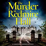 The Murder at Redmire Hall: A Yorkshire Murder Mystery, Book 3