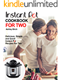 Instant Pot For Two Cookbook: Delicious, Simple and Quick Instant Pot Recipes For Two (Instant Pot Cookbook)