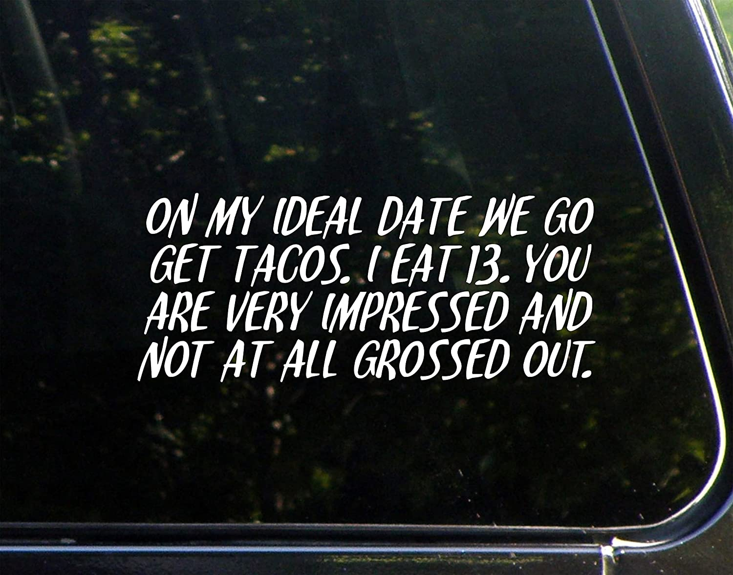 On My Ideal Date We Go Get Tacos. I Eat 13. You are Very Impressed and Not at All Grossed Out.- 8-3/4