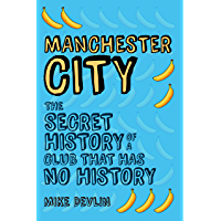 Manchester City: The Secret History of a Club That Has No History