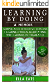 Meditation: Learning By Doing - 10 Days Of Simple And Effective Lessons I Learned When Meditating With Monks In Thailand (English Edition)