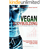 Vegan Bodybuilding: A Scientific Workout Regime with the Ultimate Vegan Diet, Building a Great Physique with Vegan Food, Vegan Bodybuilder Workout, Vegan ... Weight Training, Vegan (English Edition)