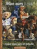 Mon ours à moi ! : Créez votre ours en peluche