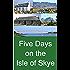 Five Days on the Isle of Skye