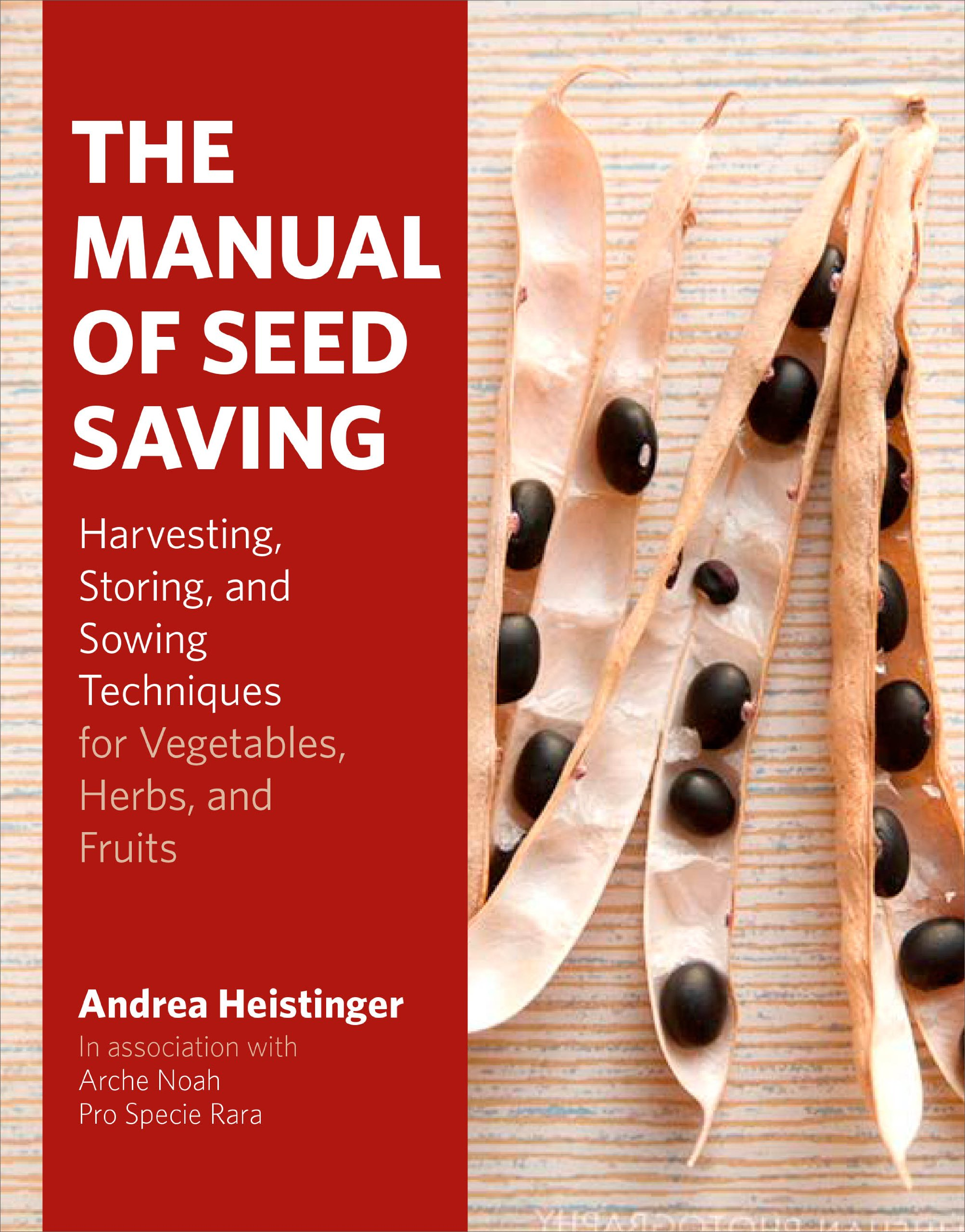 The Manual of Seed Saving: Harvesting, Storing, and Sowing Techniques for Vegetables, Herbs, and Fruits by Timber Press