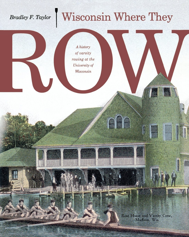 Wisconsin Where They Row: A History of Varsity Rowing ebook