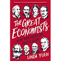 The Great Economists: How Their Ideas Can Help Us Today: The Thinkers Who Changed The World -- And How Their Ideas Can Help Us Today