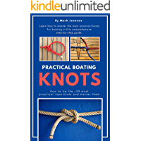 Practical Boating Knots: How to tie the +25 most practical rope knots and master them: (sailing, boating, knots, rope, illustrated, nautical knots) (English Edition)