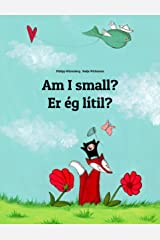 Am I small? Er ég lítil?: Children's Picture Book English-Icelandic (Dual Language/Bilingual Edition) (World Children's Book) Kindle Edition