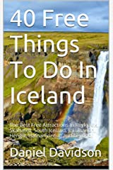 40 Free Things To Do In Iceland: The Best Free Attractions In Reykjavik, Skaftatell, South Iceland, Jokulsarlon, Hengill, Hafnarfjordur, and beyond. (Travel Free eGuidebooks Book 16) Kindle Edition