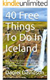 40 Free Things To Do In Iceland: The Best Free Attractions In Reykjavik, Skaftatell, South Iceland, Jokulsarlon, Hengill, Hafnarfjordur, and beyond. (Travel Free eGuidebooks Book 16)