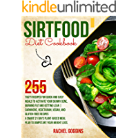 Sirtfood Diet Cookbook: 255 Tasty Recipes for Quick and Easy Meals To Activate Your Skinny Gene, Burning Fat and Getting…