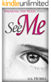 See Me (Breaking the Rules Series Book 1)