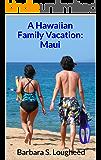 A Hawaiian Family Vacation: Maui