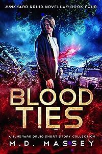 Blood Ties: A Junkyard Druid Urban Fantasy Short Story Collection (Junkyard Druid Novellas Book 4)