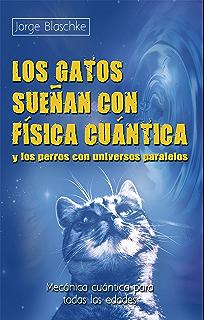 Los gatos sueñan con física cuántica y los perros con universos paralelos: Mecánica cuántica para