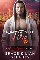 Flirting with Fire: A Shore Thing Novel (Book Three) Kindle Edition
