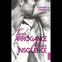 Ton arrogance, mon insolence (HQN)