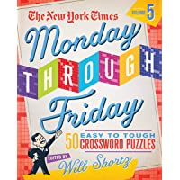 The New York Times Monday Through Friday Easy to Tough Crossword Puzzles Volume 5: 50 Puzzles from the Pages of The New…