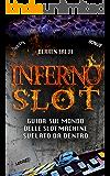 INFERNO SLOT: Guida sul mondo delle Slot Machine svelato da dentro
