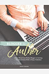 Blogger to Author: How I Went from Hobby Blogger to Getting a Two-Book Deal with a Major Publisher Kindle Edition