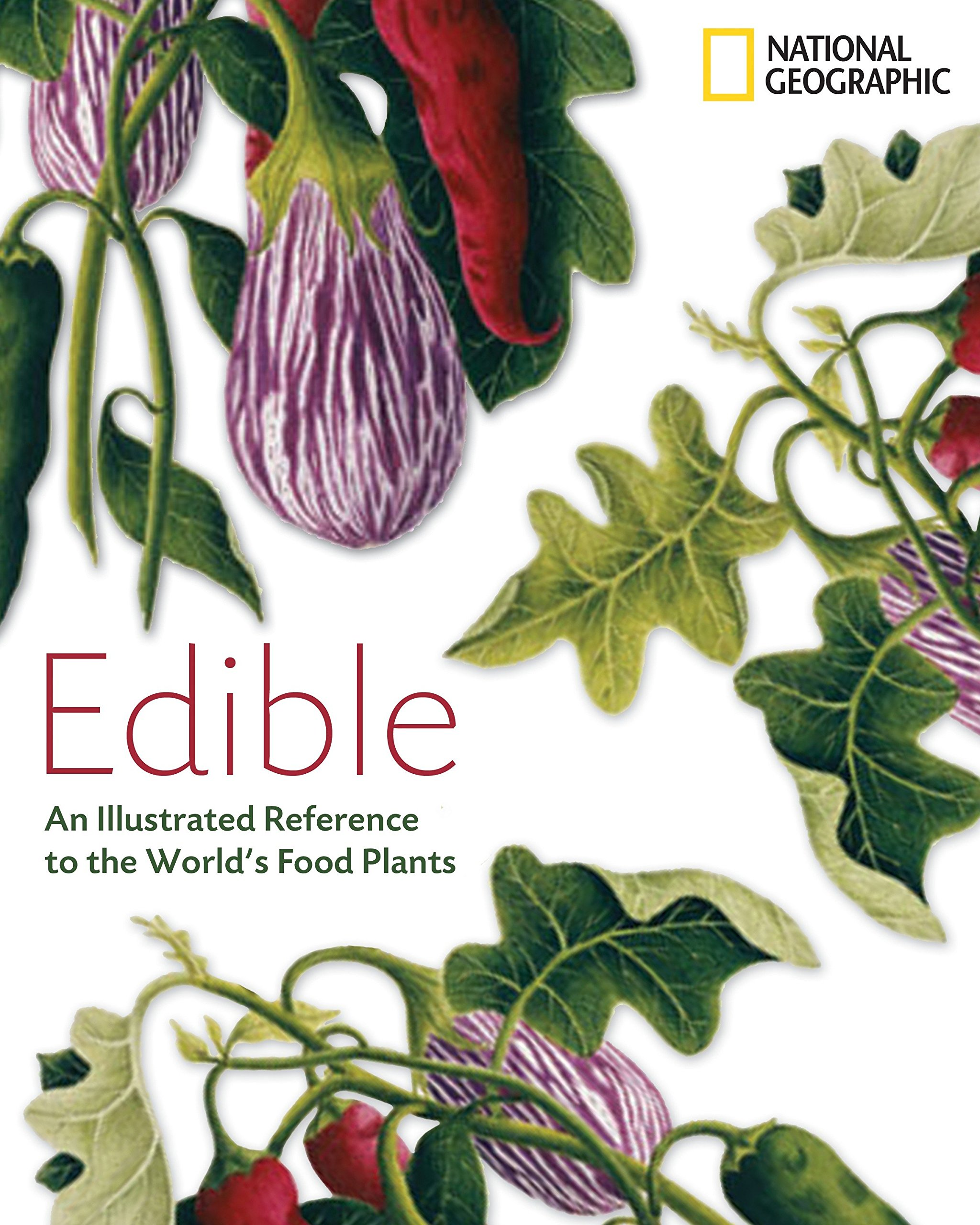 Edible An Illustrated Guide To The World S Food Plants National