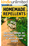 Homemade Repellents: Non-toxic Organic DIY Repellents to Get Rid of Weeds in Your Garden (English Edition)