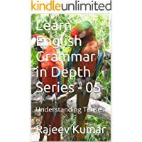 Learn English Grammar in Depth Series - 05: Understanding Tenses