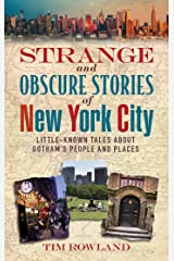 Strange and Obscure Stories of New York City: Little-Known Tales About Gotham's People and Places Kindle Edition