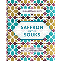 Saffron in the Souks: Vibrant recipes from the heart of Lebanon (English Edition)