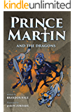 Prince Martin and the Dragons: A Classic Adventure Book About a Boy, a Knight, & the True Meaning of Loyalty (ages 7-10) (The Prince Martin Epic Series Book 3)