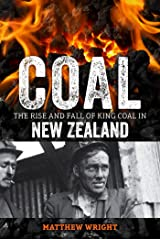 Coal: The Rise and Fall of King Coal in New Zealand Kindle Edition
