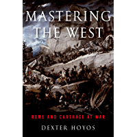 Mastering the West: Rome and Carthage at War (Ancient Warfare and Civilization)