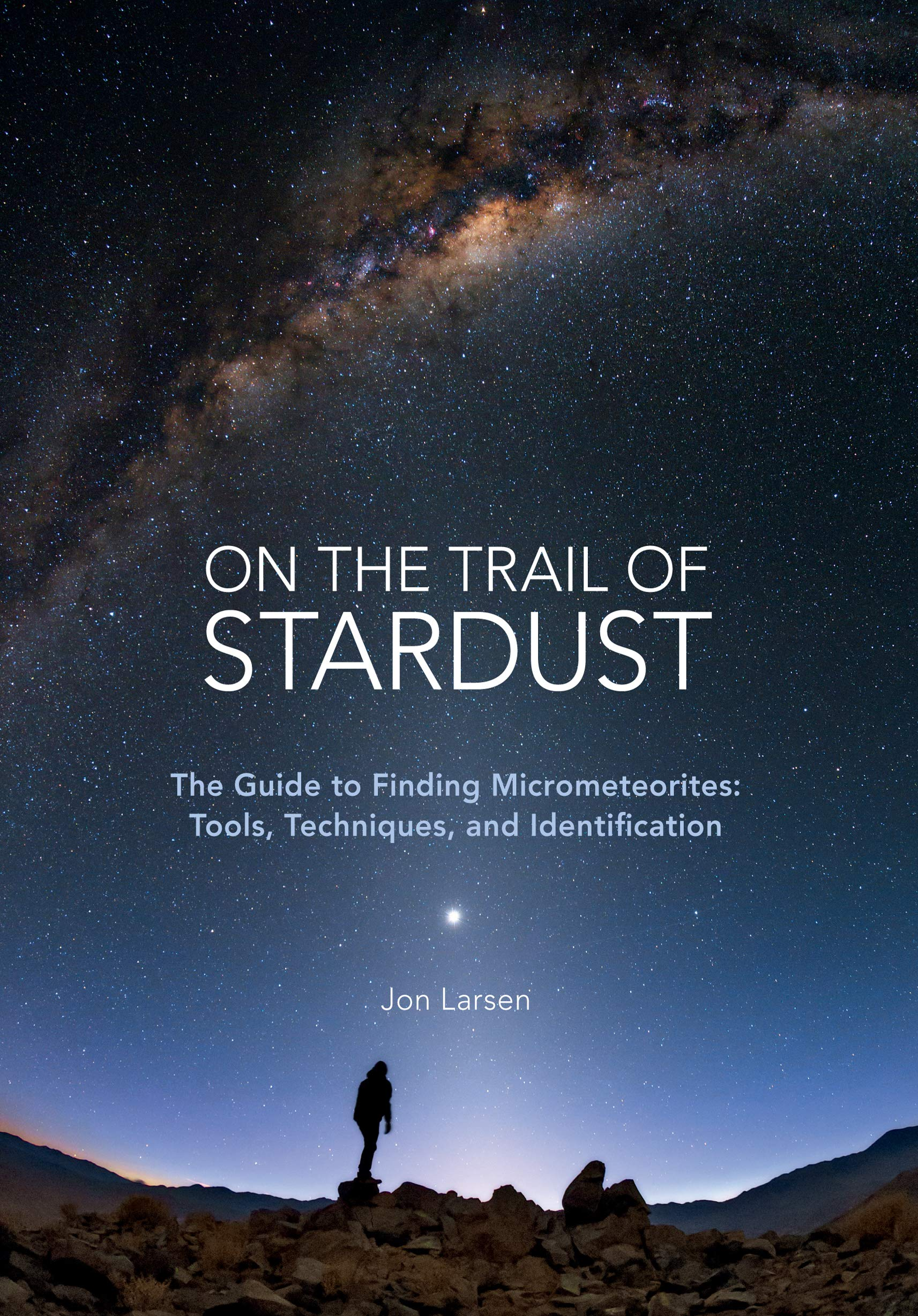 On The Trail Of Stardust The Guide To Finding Micrometeorites  Tools Techniques And Identification  English Edition