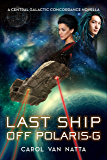 Last Ship Off Polaris-G: A Central Galactic Concordance Novella