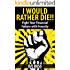 I WOULD RATHER DIE!!: Fight Your Financial Failure with Ferocity