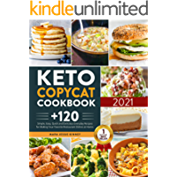 Keto Copycat Cookbook : +120 Simple, Easy, Quick and Delicious Everyday Recipes for Making Your Favorite Restaurant…
