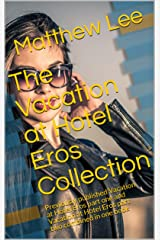 The Vacation at Hotel Eros Collection: Previously published Vacation at Hotel Eros part one and Vacation at Hotel Eros part two combined in one book Kindle Edition