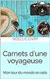 Carnets d'une voyageuse: Mon tour du monde en solo