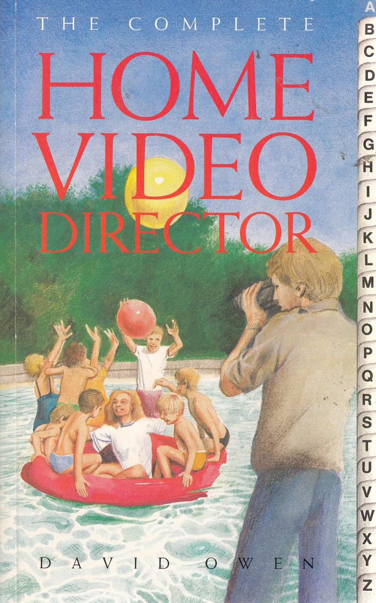 The Complete Home Video Director  Produce Better Videos Immediately  Complete S.
